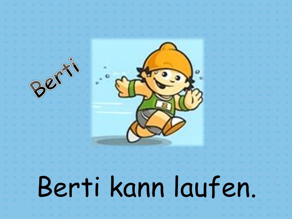 Berti kann laufen.