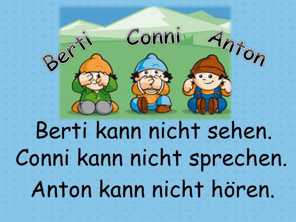 Berti kann nicht sehen. Conni kann nicht sprechen. Anton kann nicht hören.