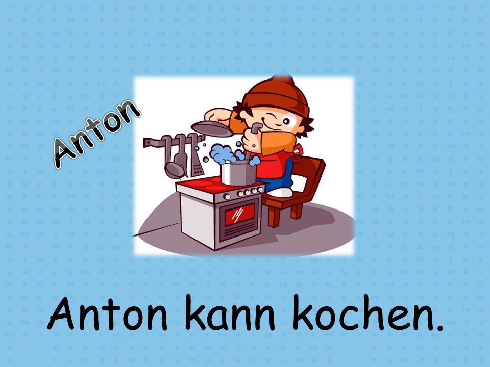 Anton kann kochen.