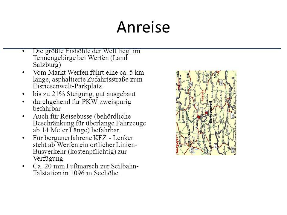 Anreise Die größte Eishöhle der Welt liegt im Tennengebirge bei Werfen (Land Salzburg) Vom Markt Werfen führt eine ca. 5 km lange, asphaltierte Zufahr