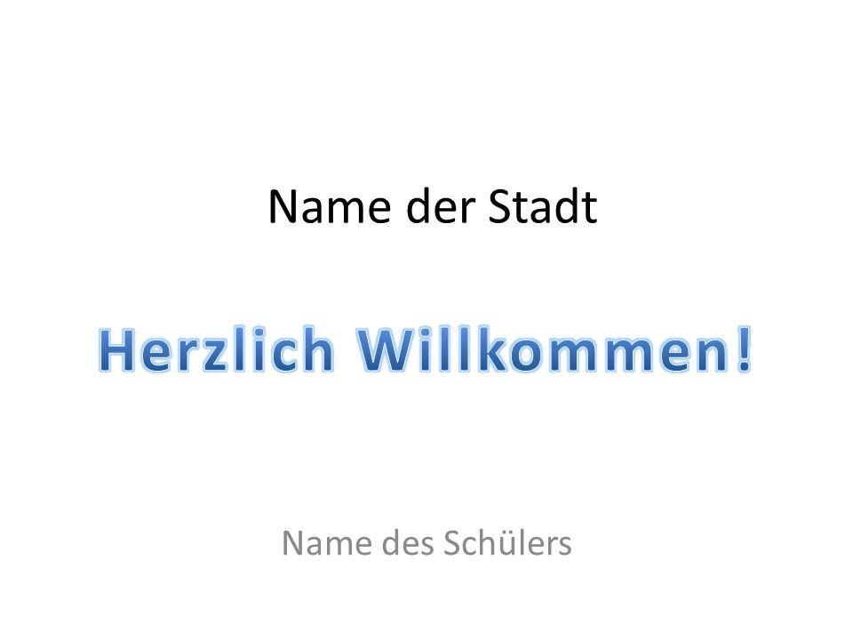 Name der Stadt Name des Schülers