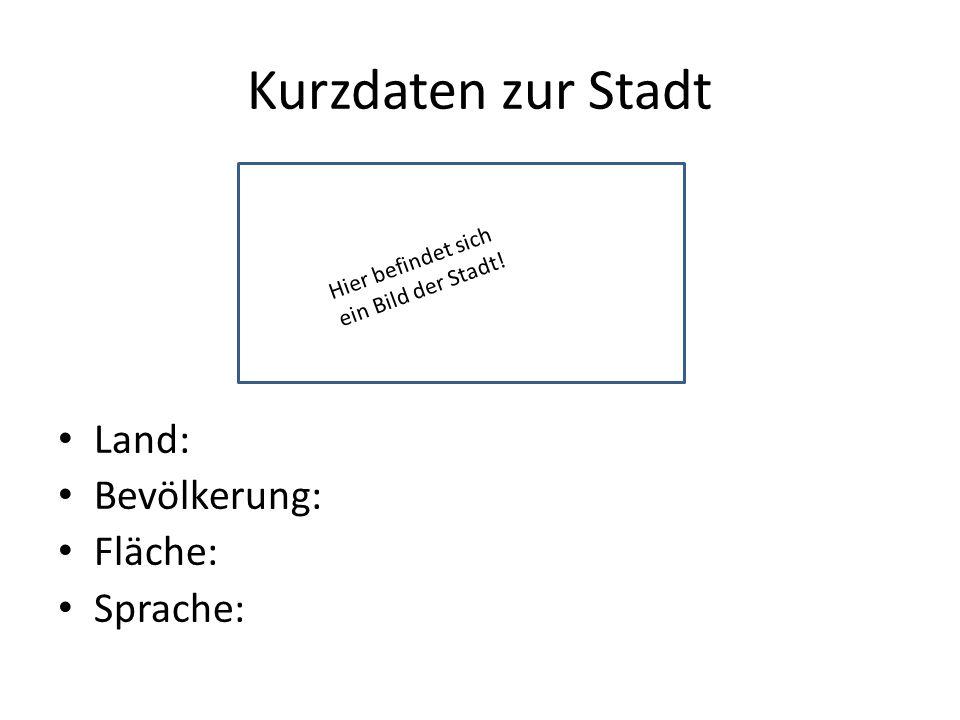 Kurzdaten zur Stadt Land: Bevölkerung: Fläche: Sprache: Hier befindet sich ein Bild der Stadt!