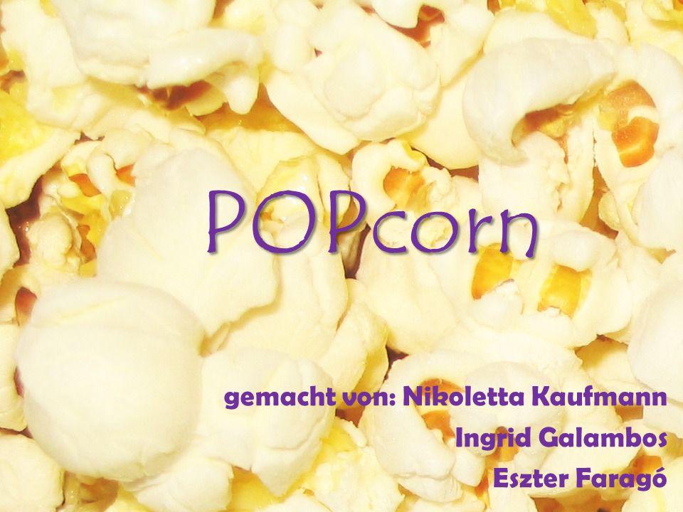 POPcorn gemacht von: Nikoletta Kaufmann Ingrid Galambos Eszter Faragó