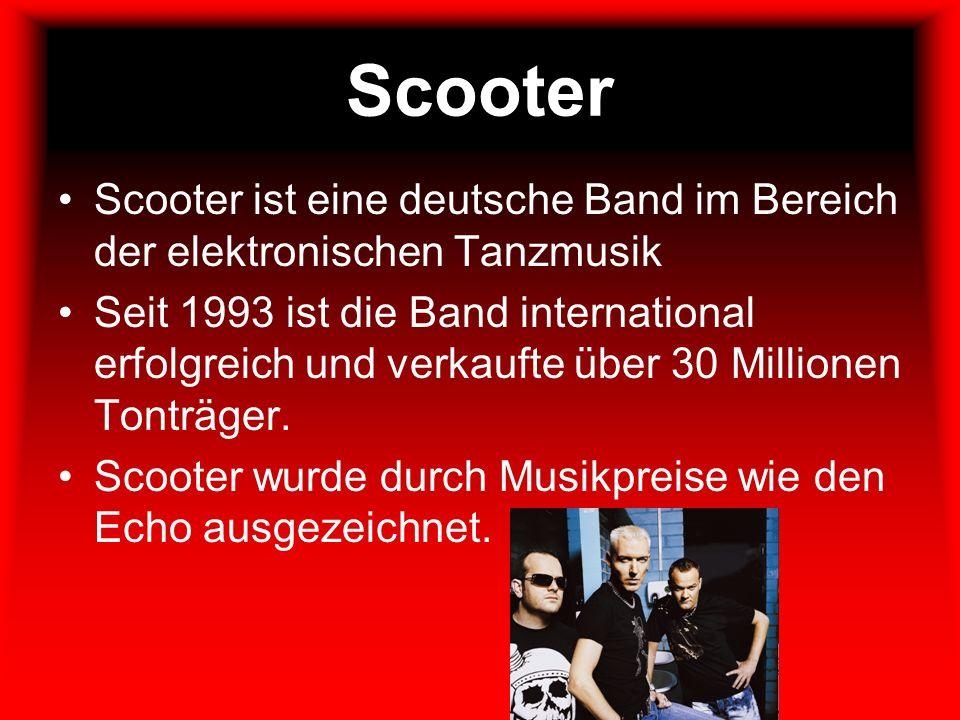 Scooter Scooter ist eine deutsche Band im Bereich der elektronischen Tanzmusik Seit 1993 ist die Band international erfolgreich und verkaufte über 30