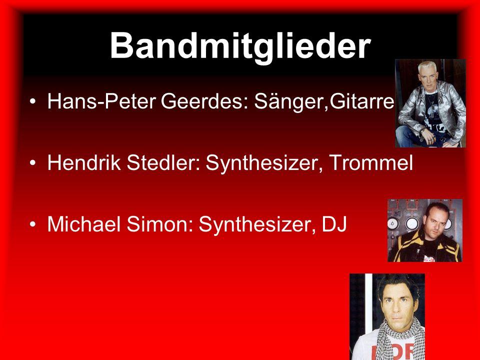 Bandmitglieder Hans-Peter Geerdes: Sänger,Gitarre Hendrik Stedler: Synthesizer, Trommel Michael Simon: Synthesizer, DJ