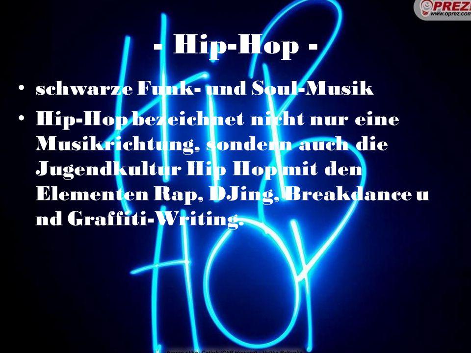 - Hip-Hop - schwarze Funk- und Soul-Musik Hip-Hop bezeichnet nicht nur eine Musikrichtung, sondern auch die Jugendkultur Hip Hop mit den Elementen Rap