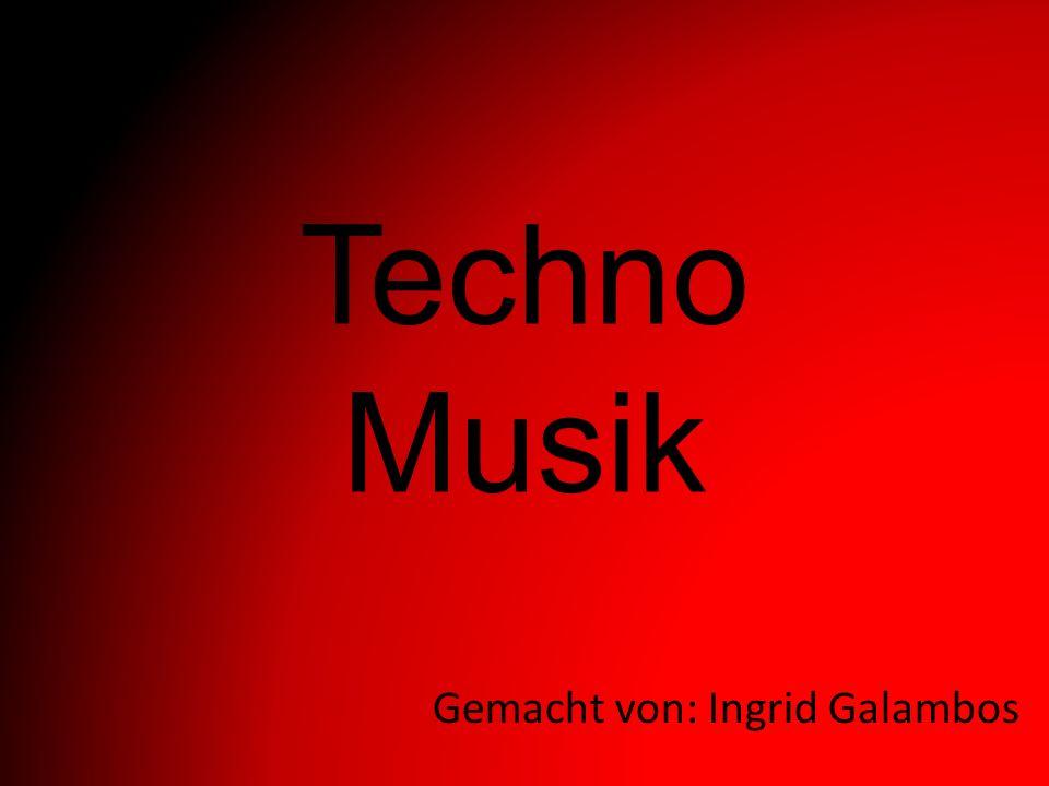 Techno Musik Gemacht von: Ingrid Galambos