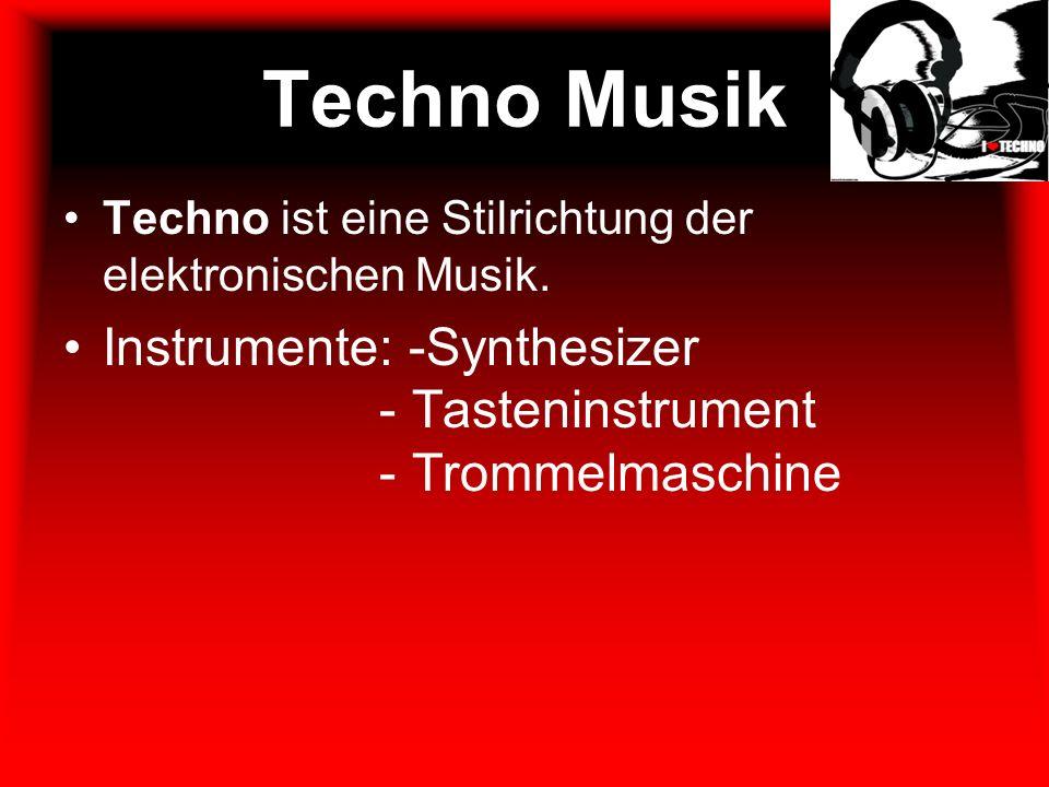 Techno Musik Techno ist eine Stilrichtung der elektronischen Musik. Instrumente: -Synthesizer - Tasteninstrument - Trommelmaschine