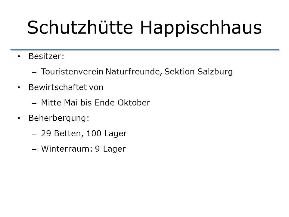 Schutzhütte Happischhaus Besitzer: – Touristenverein Naturfreunde, Sektion Salzburg Bewirtschaftet von – Mitte Mai bis Ende Oktober Beherbergung: – 29