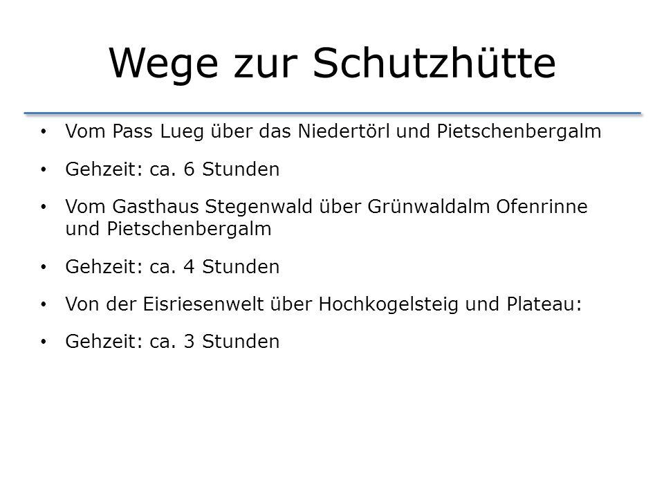 Wege zur Schutzhütte Vom Pass Lueg über das Niedertörl und Pietschenbergalm Gehzeit: ca. 6 Stunden Vom Gasthaus Stegenwald über Grünwaldalm Ofenrinne