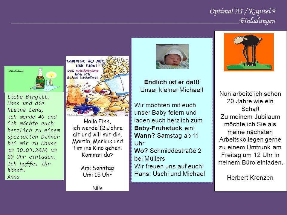 Optimal A1 / Kapitel 9 _________________________________________________________Einladungen Liebe Birgitt, Hans und die kleine Lena, ich werde 40 und