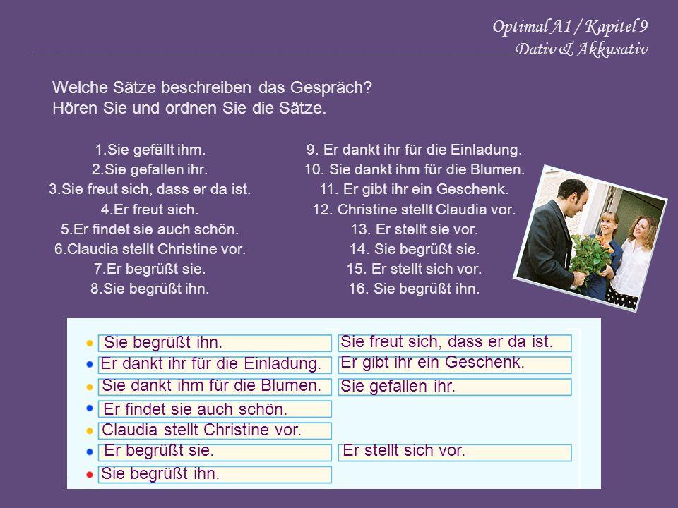 Optimal A1 / Kapitel 9 ___________________________________________________Dativ & Akkusativ Welche Sätze beschreiben das Gespräch? Hören Sie und ordne