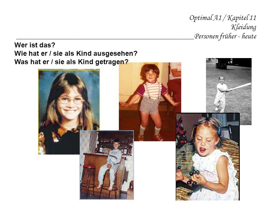 Optimal A1 / Kapitel 11 Kleidung ______________________________________________Personen früher - heute Wer ist das.