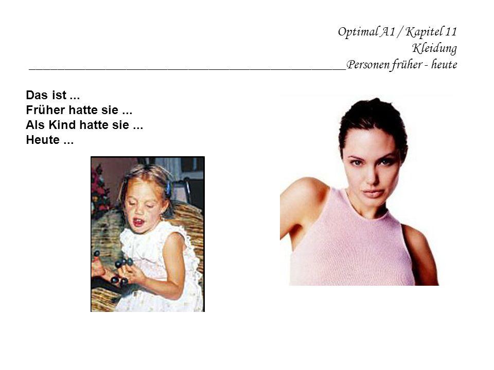 Optimal A1 / Kapitel 11 Kleidung ______________________________________________Personen früher - heute Das ist...
