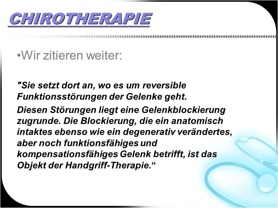 CHIROTHERAPIE Wir zitieren weiter: Sie setzt dort an, wo es um reversible Funktionsstörungen der Gelenke geht.