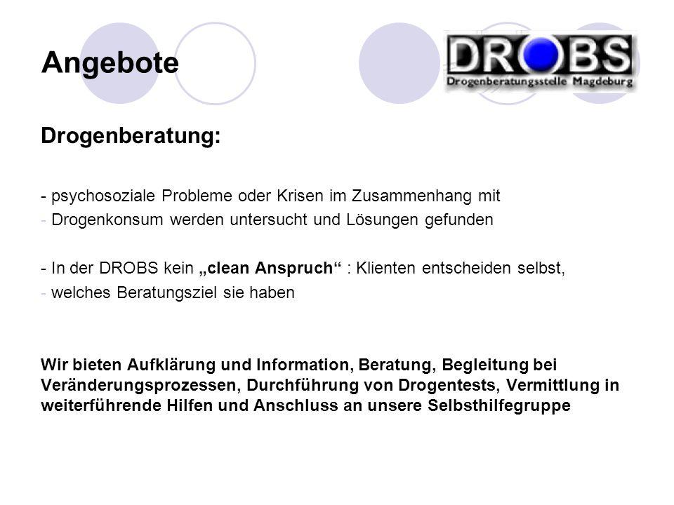 Drogenberatung: - psychosoziale Probleme oder Krisen im Zusammenhang mit - Drogenkonsum werden untersucht und Lösungen gefunden - In der DROBS kein cl