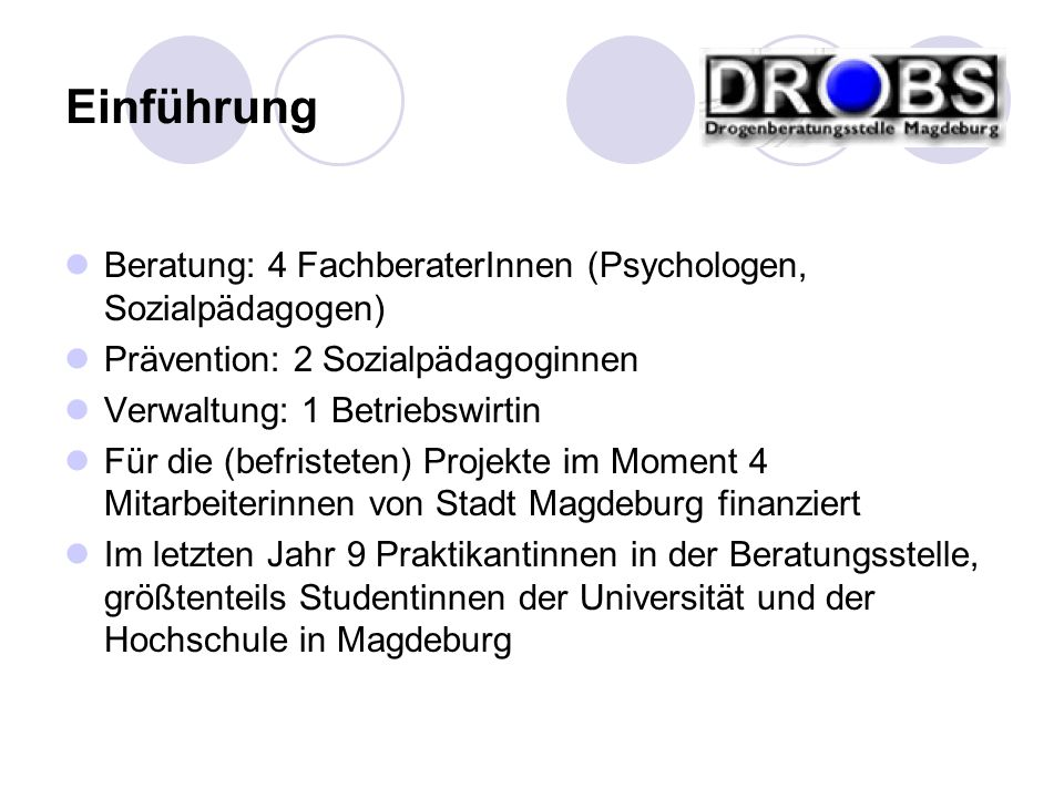 Beratung: 4 FachberaterInnen (Psychologen, Sozialpädagogen) Prävention: 2 Sozialpädagoginnen Verwaltung: 1 Betriebswirtin Für die (befristeten) Projek