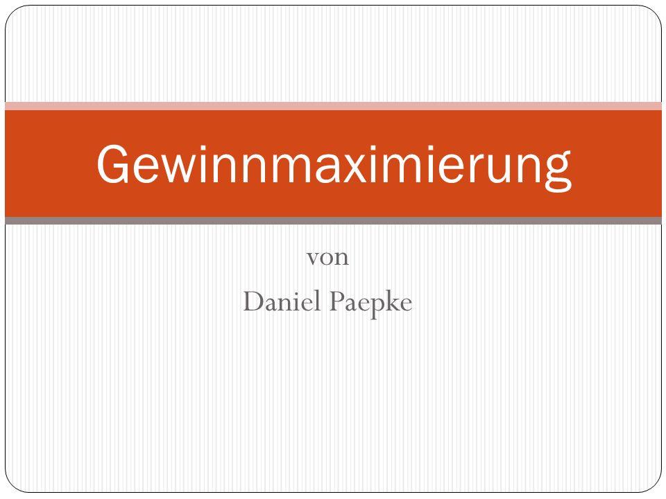 von Daniel Paepke Gewinnmaximierung