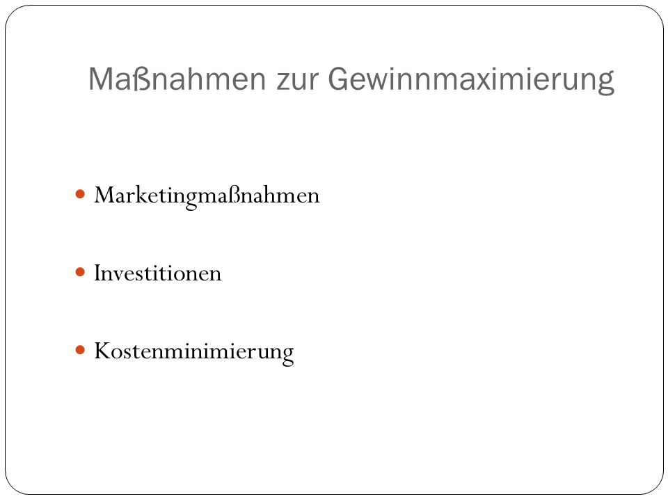 Maßnahmen zur Gewinnmaximierung Marketingmaßnahmen Investitionen Kostenminimierung