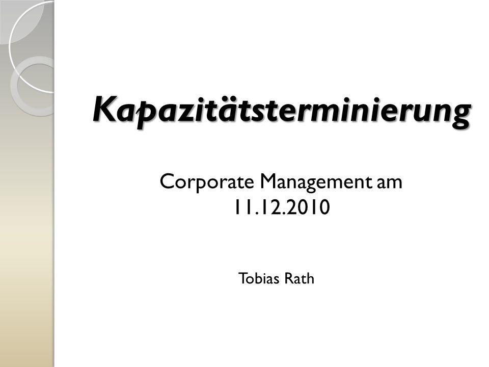 Kapazitätsterminierung Corporate Management am 11.12.2010 Tobias Rath