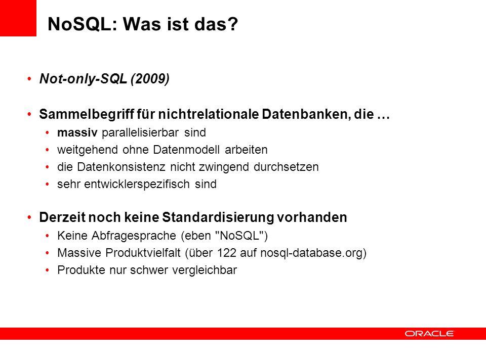 NoSQL: Was ist das? Not-only-SQL (2009) Sammelbegriff für nichtrelationale Datenbanken, die … massiv parallelisierbar sind weitgehend ohne Datenmodell
