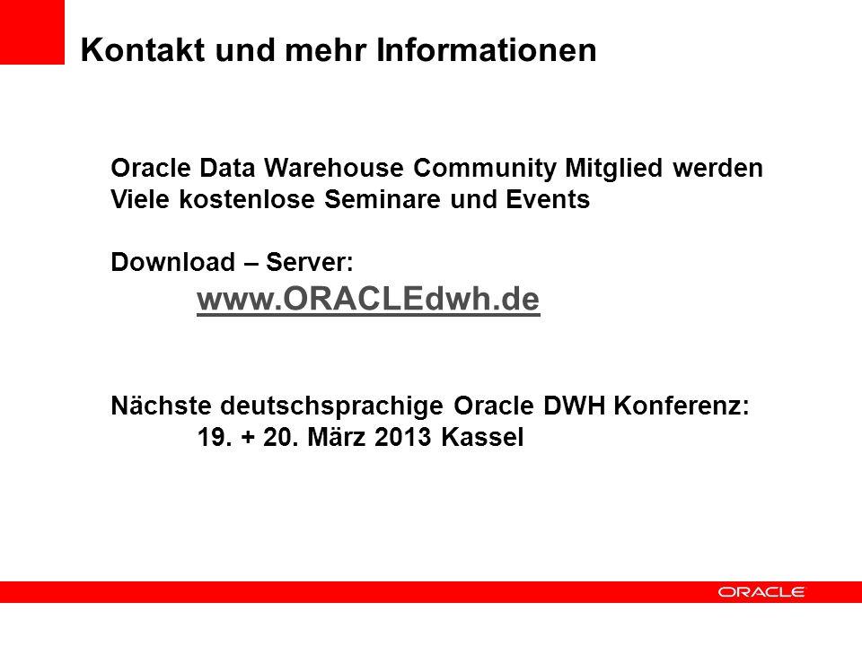 Kontakt und mehr Informationen Oracle Data Warehouse Community Mitglied werden Viele kostenlose Seminare und Events Download – Server: www.ORACLEdwh.d
