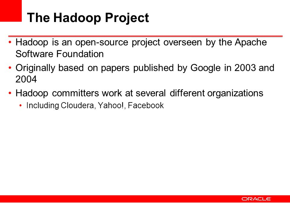 Hadoop Components Hadoop consists of two core components The Hadoop Distributed File System (HDFS) MapReduce There are many other projects based around core Hadoop Often referred to as the Hadoop Ecosystem Pig, Hive, HBase, Flume, Oozie, Sqoop, etc A set of machines running HDFS and MapReduce is known as a Hadoop Cluster Individual machines are known as nodes A cluster can have as few as one node, as many as several thousands More nodes = better performance!
