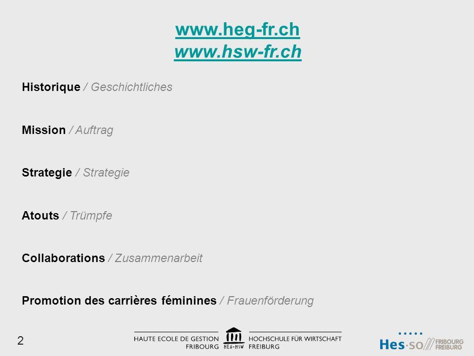 Historique / Geschichtliches Mission / Auftrag Strategie / Strategie Atouts / Trümpfe Collaborations / Zusammenarbeit Promotion des carrières féminines / Frauenförderung 2 www.heg-fr.ch www.hsw-fr.ch