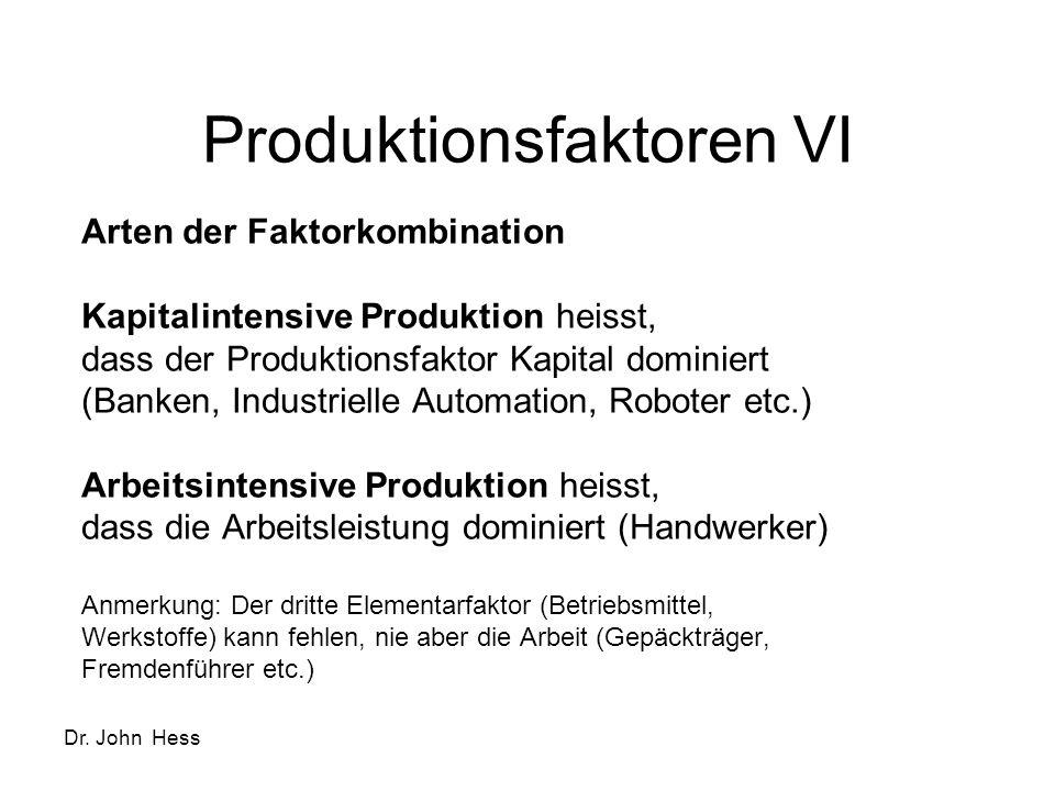 Dr. John Hess Produktionsfaktoren VI Arten der Faktorkombination Kapitalintensive Produktion heisst, dass der Produktionsfaktor Kapital dominiert (Ban