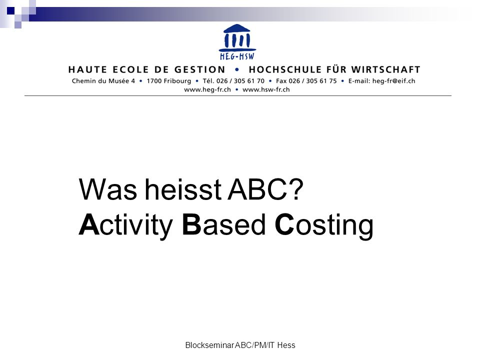 Blockseminar ABC/PM/IT Hess Was heisst ABC? Activity Based Costing
