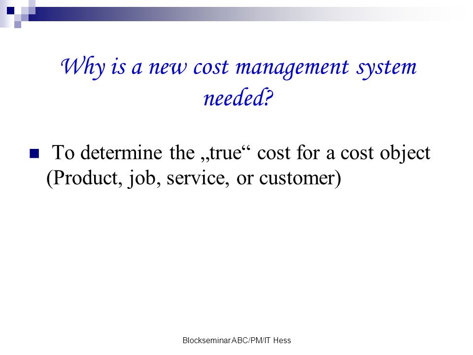 Blockseminar ABC/PM/IT Hess Why is a new cost management system needed.