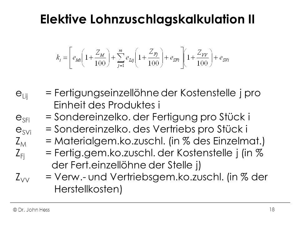 © Dr. John Hess18 Elektive Lohnzuschlagskalkulation II e Lij = Fertigungseinzellöhne der Kostenstelle j pro Einheit des Produktes i e SFi = Sondereinz