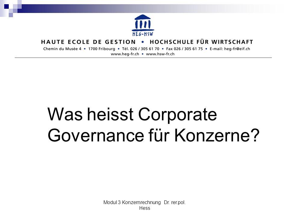 Modul 3 Konzernrechnung Dr. rer.pol. Hess Was heisst Corporate Governance für Konzerne?