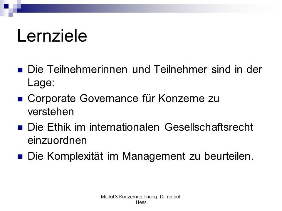 Modul 3 Konzernrechnung Dr. rer.pol. Hess Lernziele Die Teilnehmerinnen und Teilnehmer sind in der Lage: Corporate Governance für Konzerne zu verstehe