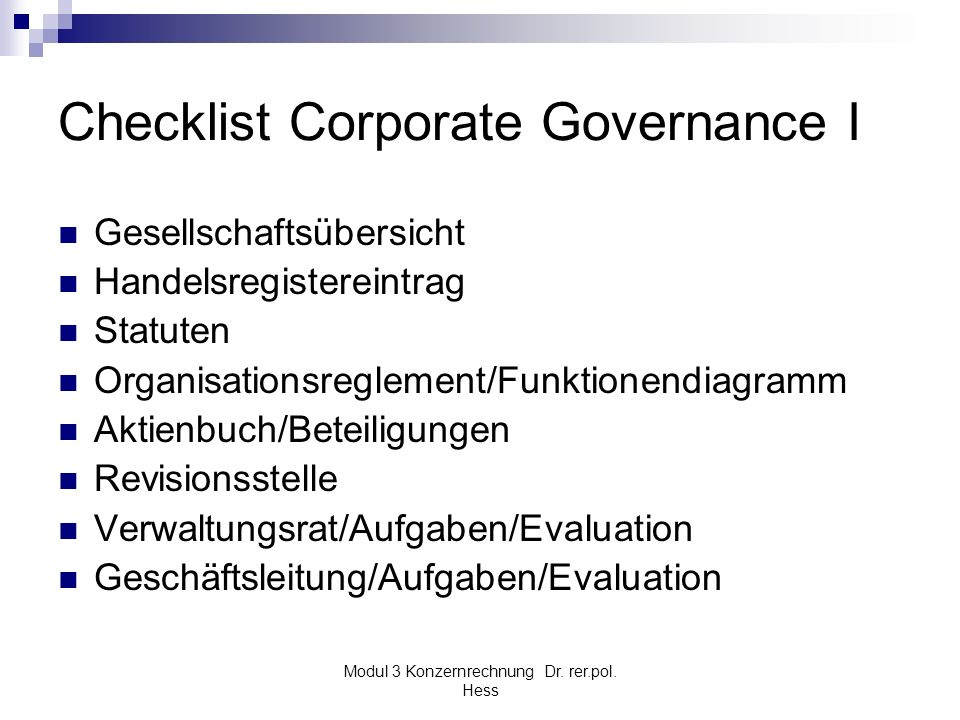 Modul 3 Konzernrechnung Dr. rer.pol. Hess Checklist Corporate Governance I Gesellschaftsübersicht Handelsregistereintrag Statuten Organisationsregleme