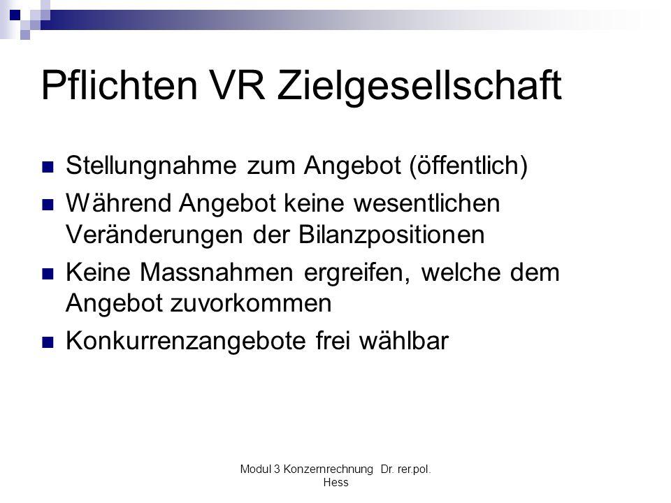 Modul 3 Konzernrechnung Dr. rer.pol. Hess Pflichten VR Zielgesellschaft Stellungnahme zum Angebot (öffentlich) Während Angebot keine wesentlichen Verä