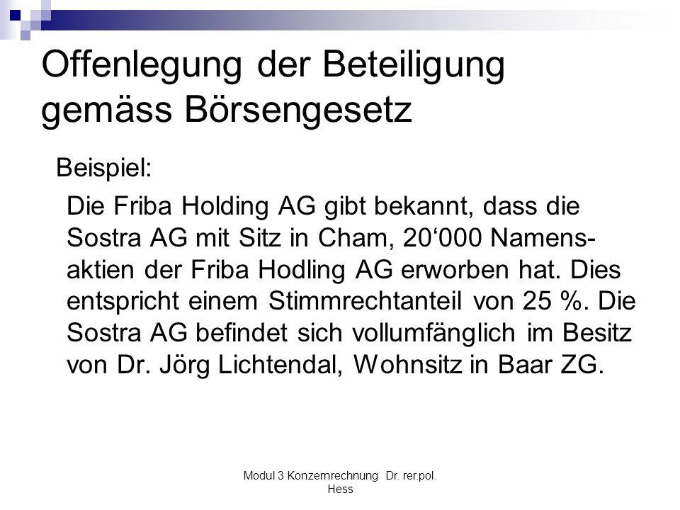 Modul 3 Konzernrechnung Dr. rer.pol. Hess Offenlegung der Beteiligung gemäss Börsengesetz Beispiel: Die Friba Holding AG gibt bekannt, dass die Sostra
