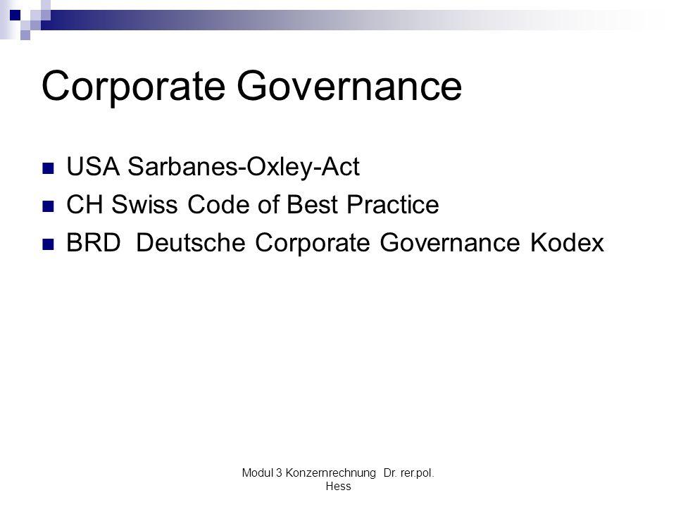 Modul 3 Konzernrechnung Dr. rer.pol. Hess Corporate Governance USA Sarbanes-Oxley-Act CH Swiss Code of Best Practice BRD Deutsche Corporate Governance