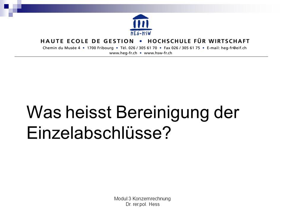 Modul 3 Konzernrechnung Dr. rer.pol. Hess Was heisst Bereinigung der Einzelabschlüsse?