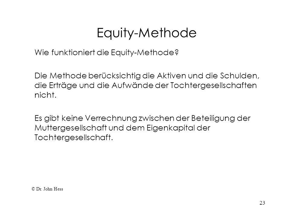 23 Equity-Methode Wie funktioniert die Equity-Methode? Die Methode berücksichtig die Aktiven und die Schulden, die Erträge und die Aufwände der Tochte