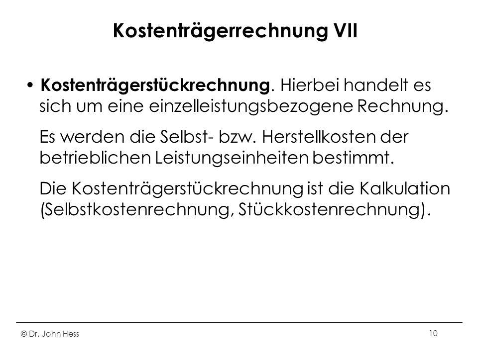 © Dr.John Hess10 Kostenträgerrechnung VII Kostenträgerstückrechnung.