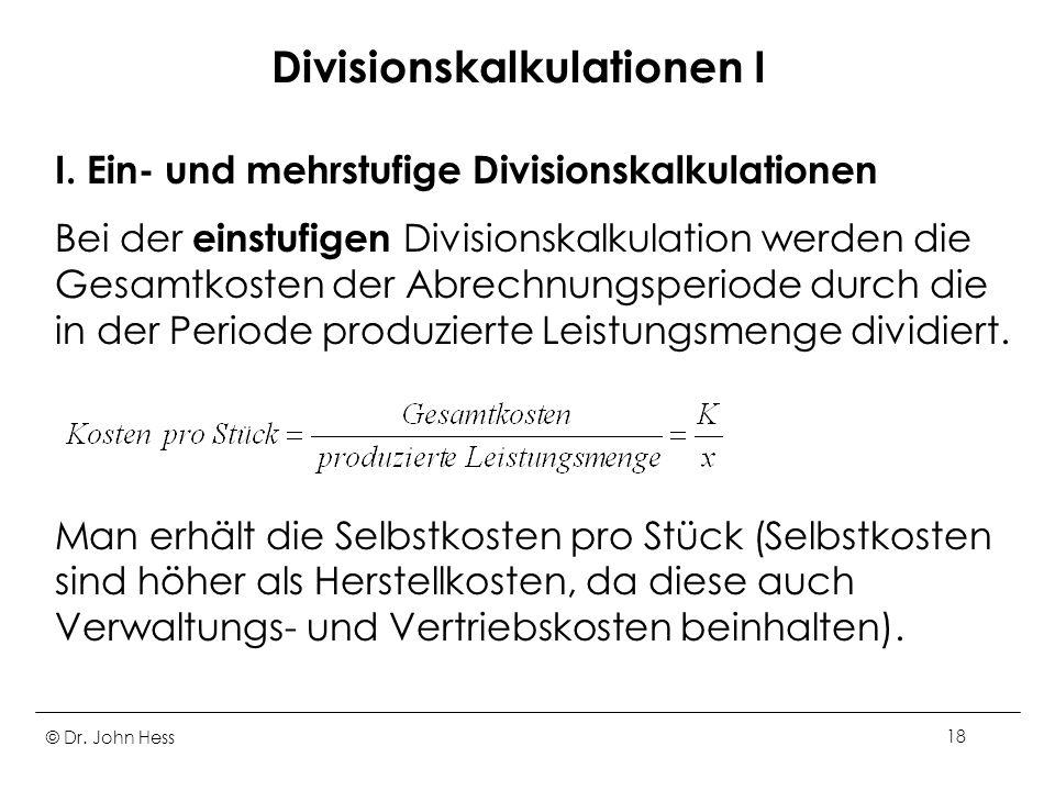 © Dr.John Hess18 Divisionskalkulationen I I.