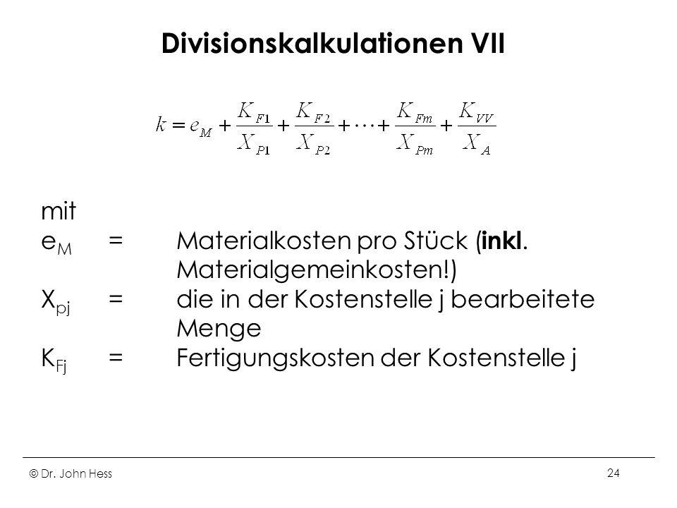 © Dr.John Hess24 Divisionskalkulationen VII mit e M = Materialkosten pro Stück ( inkl.