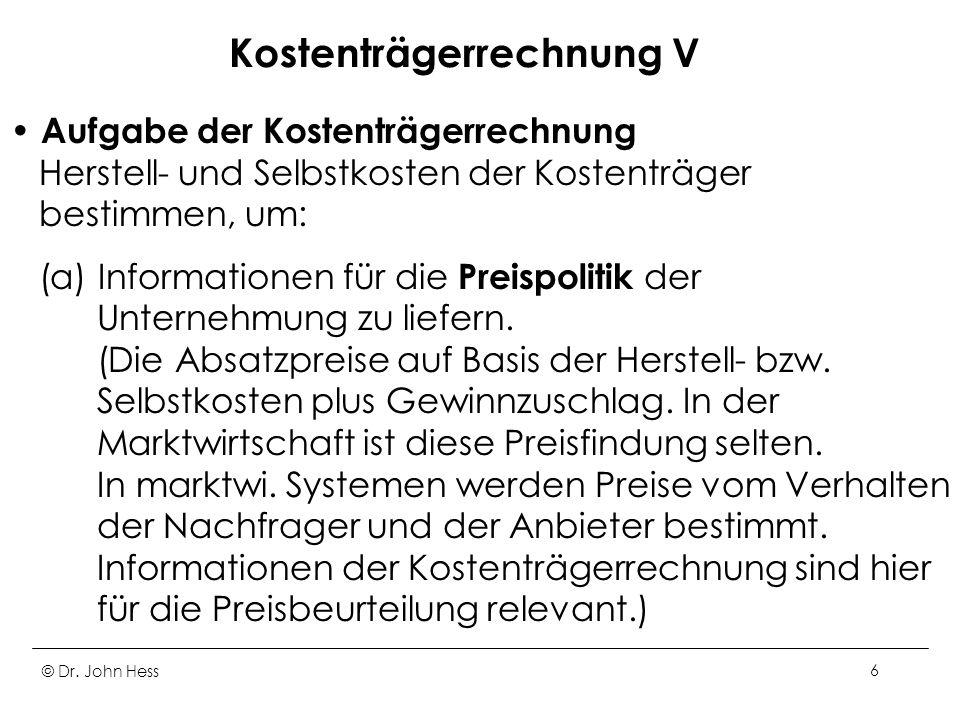 6 Kostenträgerrechnung V Aufgabe der Kostenträgerrechnung Herstell- und Selbstkosten der Kostenträger bestimmen, um: (a) Informationen für die Preispolitik der Unternehmung zu liefern.
