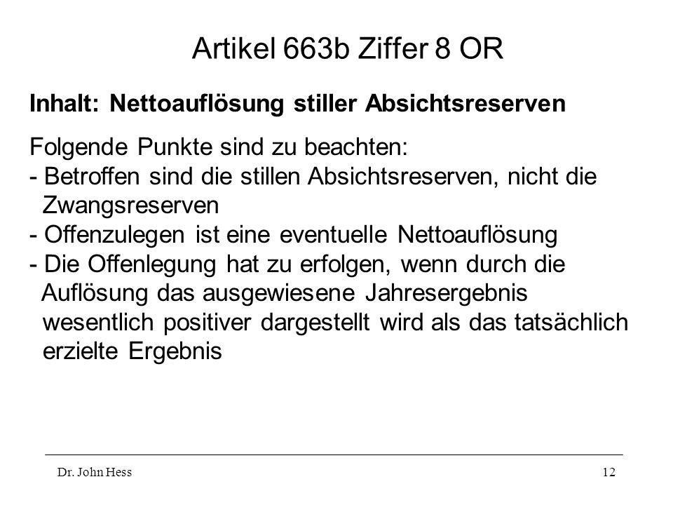 Dr. John Hess12 Artikel 663b Ziffer 8 OR Inhalt: Nettoauflösung stiller Absichtsreserven Folgende Punkte sind zu beachten: - Betroffen sind die stille