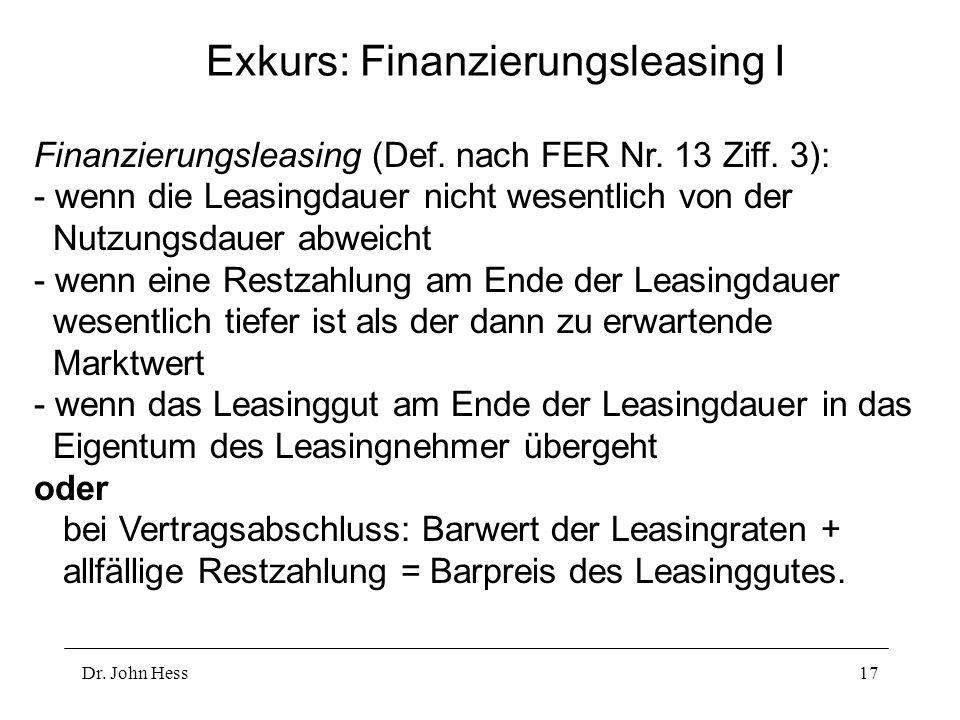 Dr. John Hess17 Exkurs: Finanzierungsleasing I Finanzierungsleasing (Def. nach FER Nr. 13 Ziff. 3): - wenn die Leasingdauer nicht wesentlich von der N