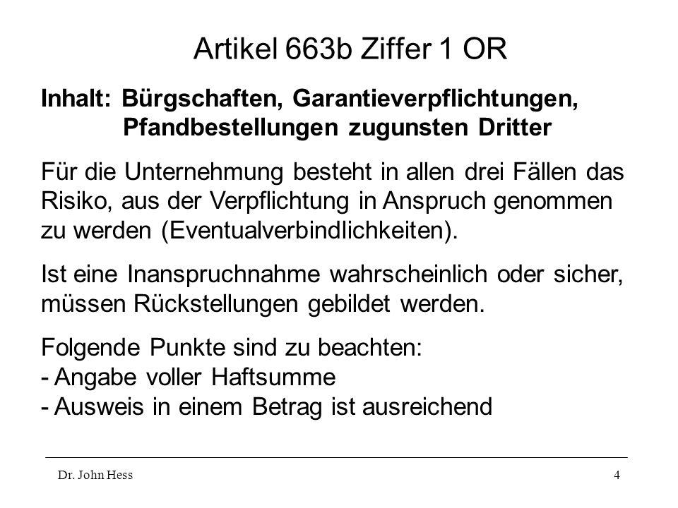 Dr. John Hess4 Artikel 663b Ziffer 1 OR Inhalt: Bürgschaften, Garantieverpflichtungen, Pfandbestellungen zugunsten Dritter Für die Unternehmung besteh