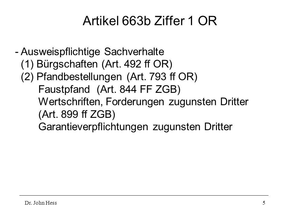 Dr. John Hess5 Artikel 663b Ziffer 1 OR - Ausweispflichtige Sachverhalte (1) Bürgschaften (Art. 492 ff OR) (2) Pfandbestellungen (Art. 793 ff OR) Faus