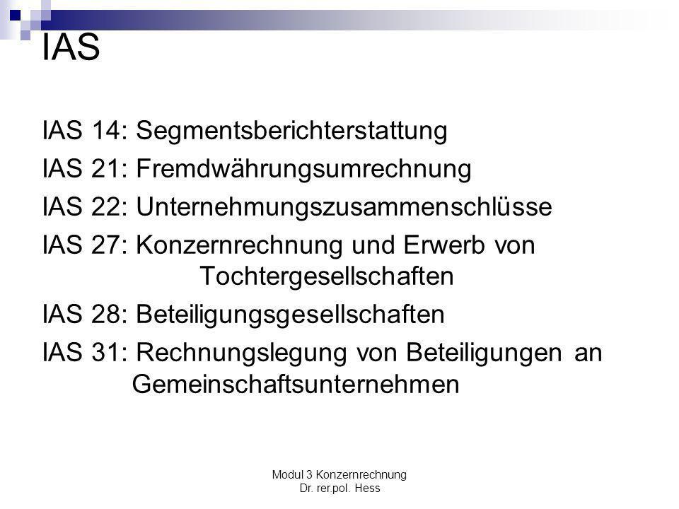 Modul 3 Konzernrechnung Dr. rer.pol. Hess IAS IAS 14: Segmentsberichterstattung IAS 21: Fremdwährungsumrechnung IAS 22: Unternehmungszusammenschlüsse