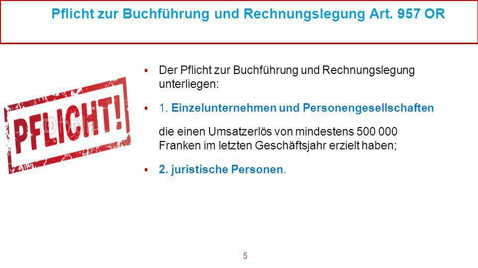 5 Pflicht zur Buchführung und Rechnungslegung Art. 957 OR Der Pflicht zur Buchführung und Rechnungslegung unterliegen: 1. Einzelunternehmen und Person